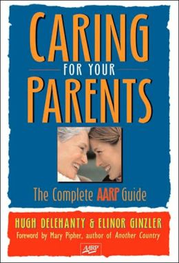 Caring for Your Parents: The Complete AARP Guide