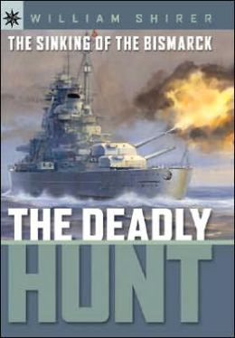 The Sinking of the Bismarck: The Deadly Hunt (Sterling Point Books Series)