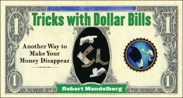 Tricks With Dollar Bills: Another Way to Make Your Money Disappear