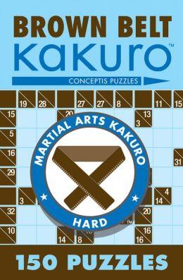 Brown Belt Kakuro: 150 Puzzles (Martial Arts Kakuro) Conceptis Puzzles
