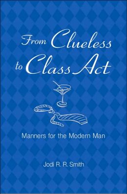 From Clueless to Class Act: Manners for the Modern Man