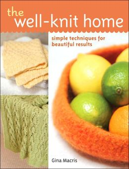 The Well-Knit Home: Simple Techniques for Beautiful Results