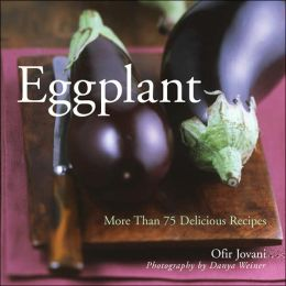 Eggplant: More than 75 Delicious Recipes