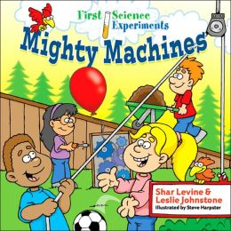 Mighty Machines (First Science Experiments Series)