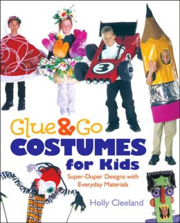 Glue & Go Costumes for Kids: Super-Duper Designs with Everyday Materials