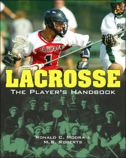 Lacrosse: The Player's Handbook