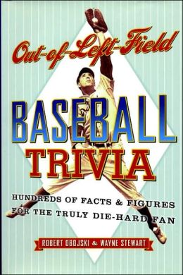 Out-of-Left-Field Baseball Trivia: Hundreds of Facts and Figures for the Truly Die-Hard Fan