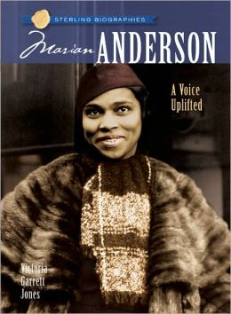 Marian Anderson: A Voice Uplifted (Sterling Biographies Series)