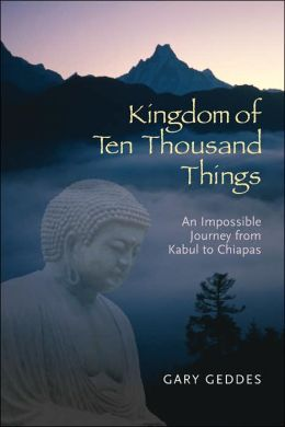 The Kingdom of Ten Thousand Things: An Impossible Journey from Kabul to Chiapas