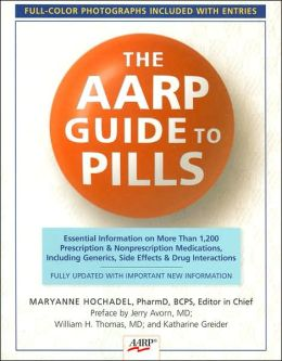 The AARP Guide to Pills: Essential Information on More Than 1,200 Prescription & Nonprescription Medications, Including Generics, Side Effects & Drug Interactions