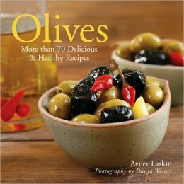 Olives: More than 70 Delicious & Healthy Recipes