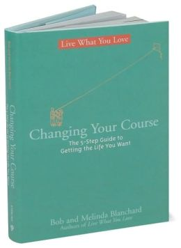 Changing Your Course: The 5-Step Guide to Getting the Life You Want