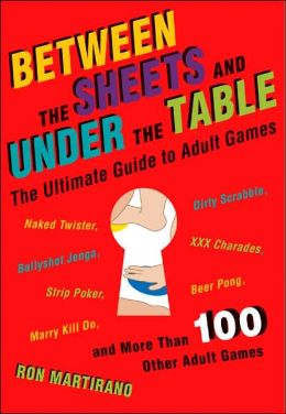 Between the Sheets and Under the Table: The Ultimate Guide to Adult Games