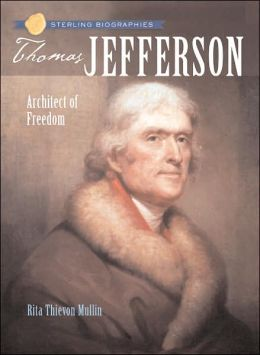 Thomas Jefferson: Architect of Freedom (Sterling Biographies Series)