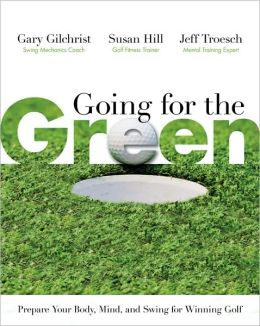 Going for the Green: Prepare Your Body, Mind, and Swing for Winning Golf
