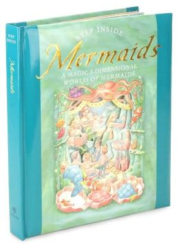 Step Inside: Mermaids: A Magic 3-Dimensional World of Mermaids