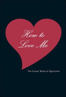 How to Love Me: The Lovers' Book of Questions