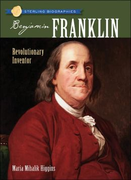 Benjamin Franklin: Revolutionary Inventor (Sterling Biographies Series)