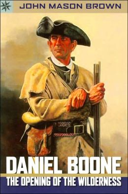 Daniel Boone: The Opening of the Wilderness (Sterling Point Books Series)