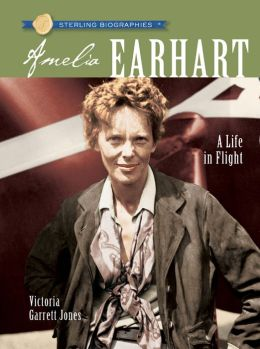 Amelia Earhart: A Life in Flight (Sterling Biographies Series)