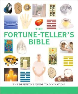 The Fortune-Teller's Bible: The Definitive Guide to the Arts of Divination