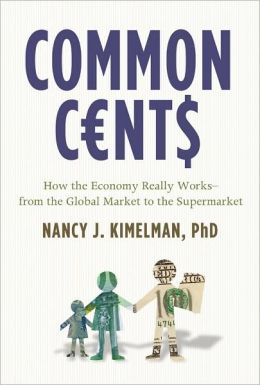 Common Cents: How the Economy Really Works--from the Global Market to the Supermarket