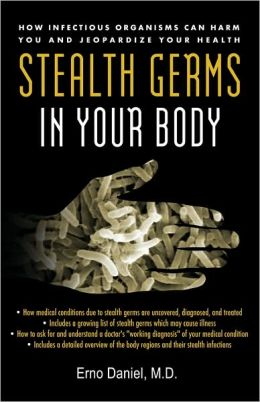 Stealth Germs in Your Body: How Hidden Infectious Organisms Can Jeopardize Your Health