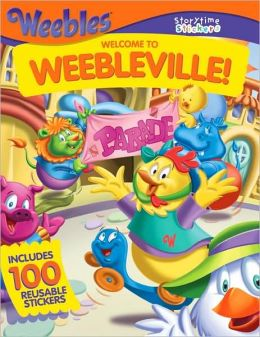 Storytime Stickers: WEEBLES: Welcome to Weebleville!