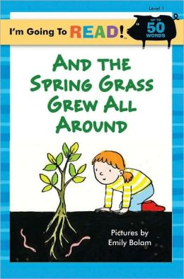 And the Spring Grass Grew All Around (I'm Going to Read Series: Level 1)