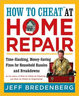 How to Cheat at Home Repair: Time-Slashing Fixes for Household Hassles and Breakdowns
