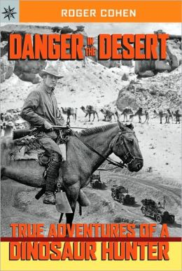Danger in the Desert: True Adventures of a Dinosaur Hunter (Sterling Point Books Series)