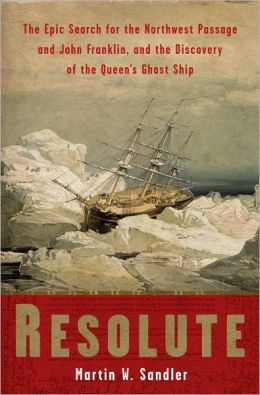 Resolute: The Epic Search for the Northwest Passage and John Franklin, and the Discovery of the Queen's Ghost Ship