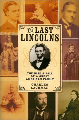 The Last Lincolns: The Rise and Fall of a Great American Family