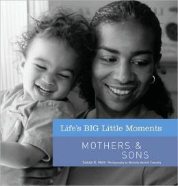 Life's BIG Little Moments: Mothers & Sons
