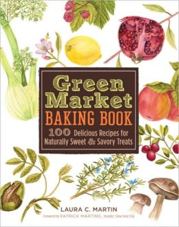 Green Market Baking Book: 100 Delicious Recipes for Naturally Sweet & Savory Treats