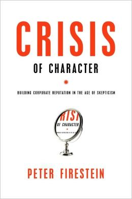 Crisis of Character: Building Corporate Reputation in the Age of Skepticism