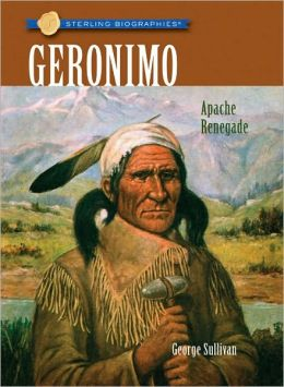 Geronimo: Apache Renegade (Sterling Biographies Series)