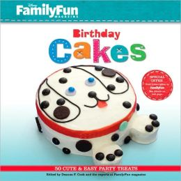 FamilyFun Birthday Cakes: 50 Cute & Easy Party Treats