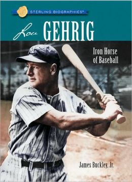 Lou Gehrig: Iron Horse of Baseball (Sterling Biographies Series)
