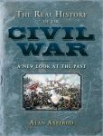Book Cover Image. Title: The Real History of the Civil War:  A New Look at the Past, Author: Alan Axelrod