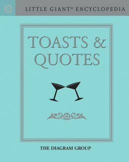 Little Giant Encyclopedia: Toasts & Quotes