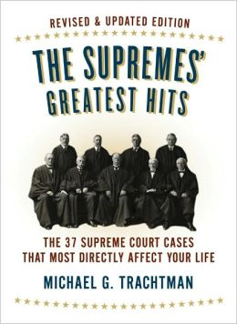 The Supremes' Greatest Hits: The 37 Supreme Court Cases That Most Directly Affect Your Life