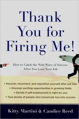Thank You for Firing Me!: How to Catch the Next Wave of Success After You Lose Your Job