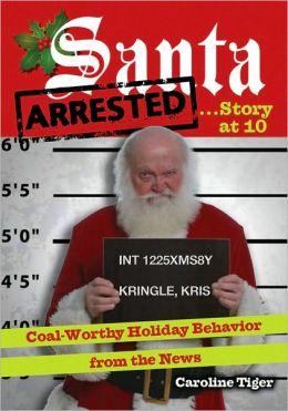 Santa Arrested . . . Story at 10: Coal-Worthy Holiday Behavior from the News