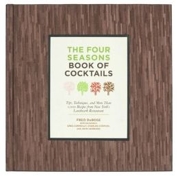 The Four Seasons Book of Cocktails: Tips, Techniques, and More Than 1,000 Recipes from New York's Landmark Restaurant