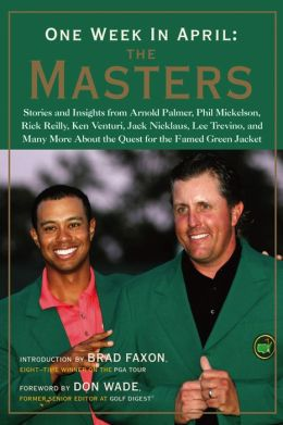 One Week in April: The Masters: Stories and Insights from Arnold Palmer, Phil Mickelson, Rick Reilly, Ken Venturi, Jack Nicklaus, Le