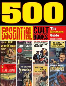 500 Essential Cult Books: The Ultimate Guide