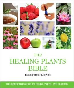 The Healing Plants Bible: The Definitive Guide to Herbs, Trees, and Flowers