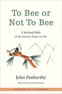 To Bee or Not To Bee: A Spiritual Fable of the Journey from I to We