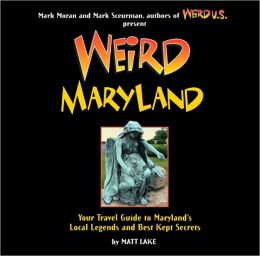 Weird Maryland: Your Guide to Maryland's Local Legends and Best Kept Secrets